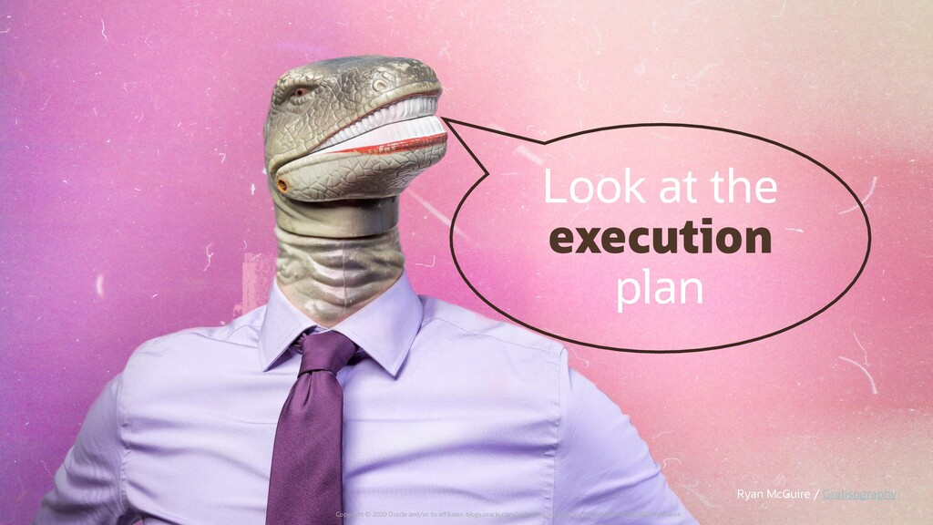 Look at the execution plan Copyright © 2020 Ora...
