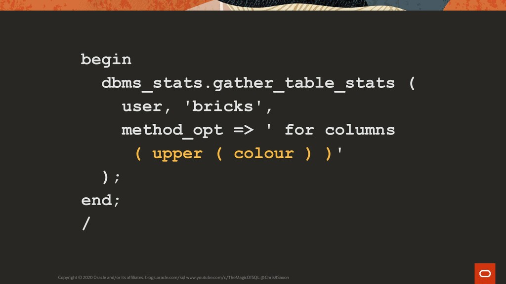 begin dbms_stats.gather_table_stats ( user, 'br...