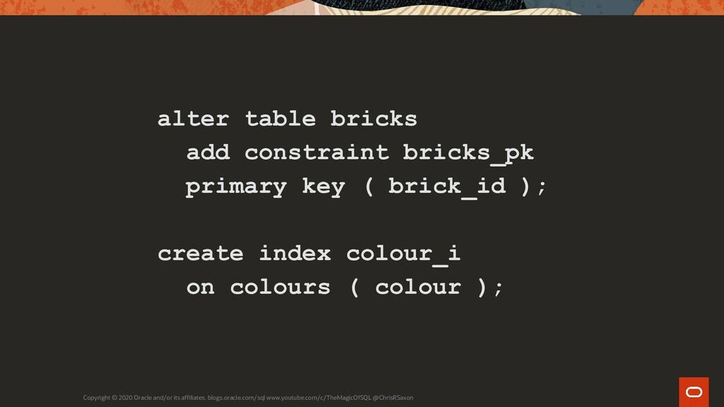 alter table bricks add constraint bricks_pk pri...