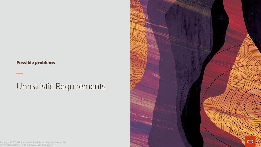 Possible problems Unrealistic Requirements Copy...