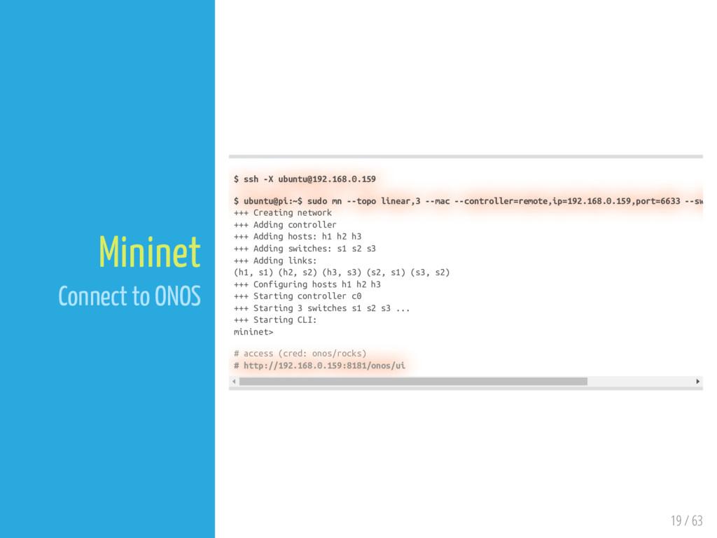 19 / 63 Mininet Connect to ONOS $ ssh -X ubuntu...