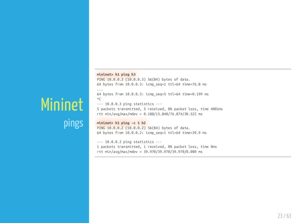 23 / 63 Mininet pings mininet> h1 ping h3 PING ...