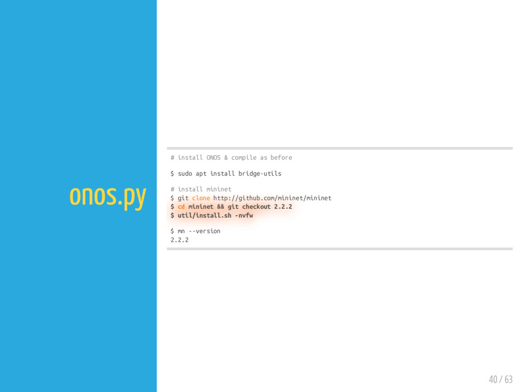 40 / 63 onos.py # install ONOS & compile as bef...