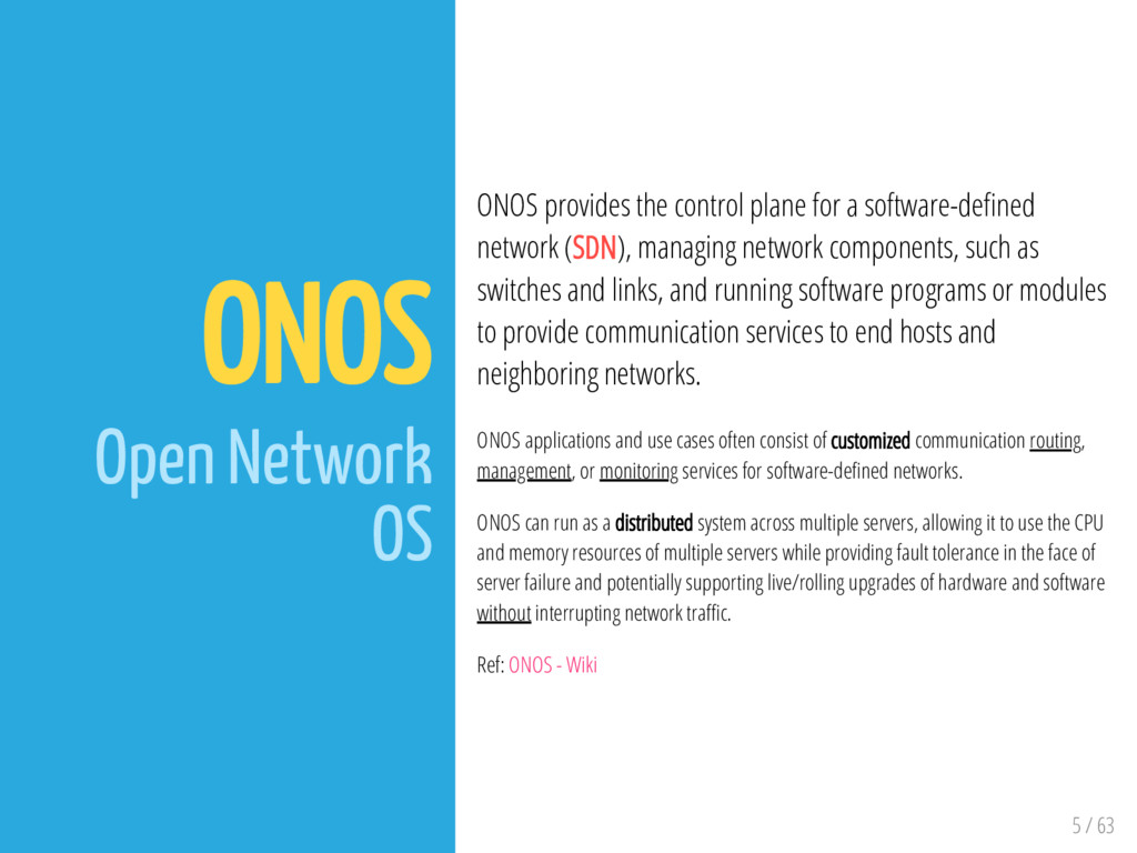 5 / 63 ONOS Open Network OS ONOS provides the c...