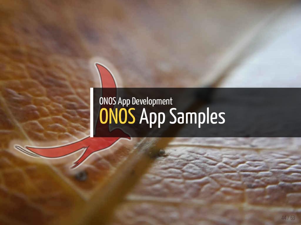 ONOS App Development ONOS App Samples 44 / 63