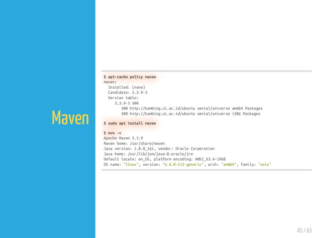 45 / 63 Maven $ apt-cache policy maven maven: I...