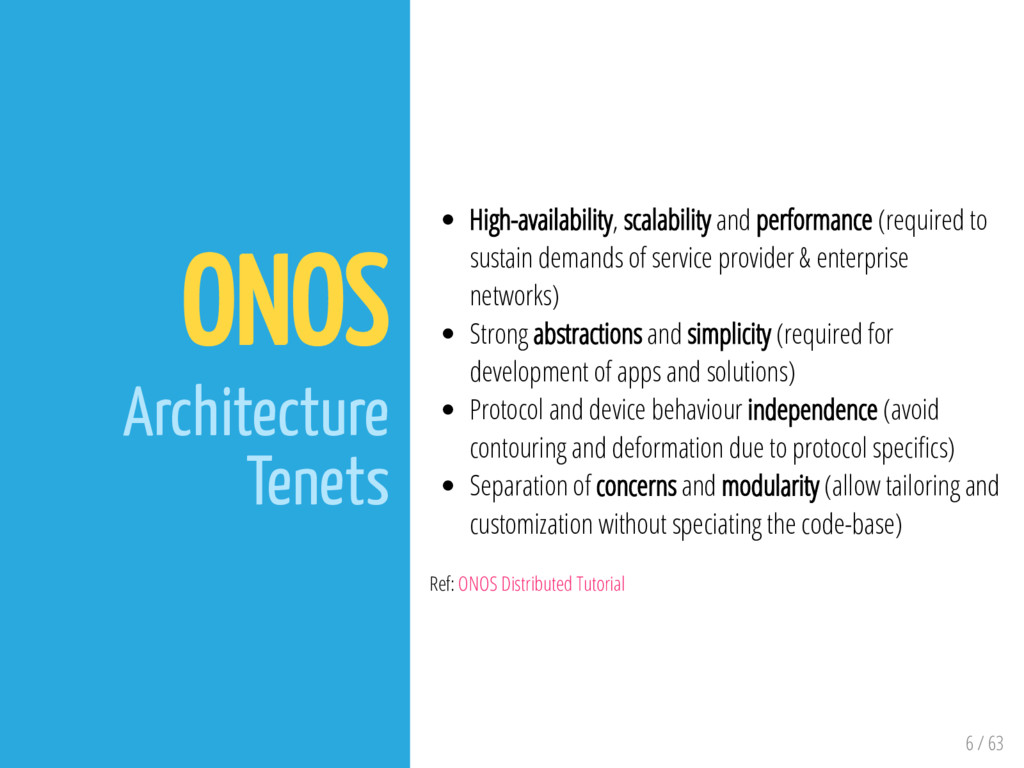 6 / 63 ONOS Architecture Tenets High-availabili...