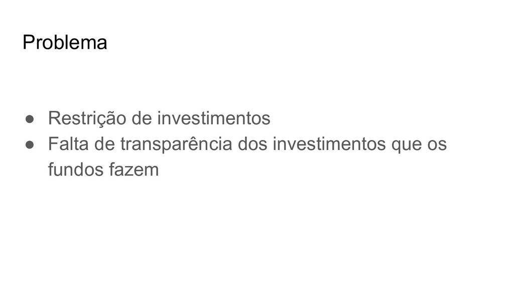 Problema ● Restrição de investimentos ● Falta d...