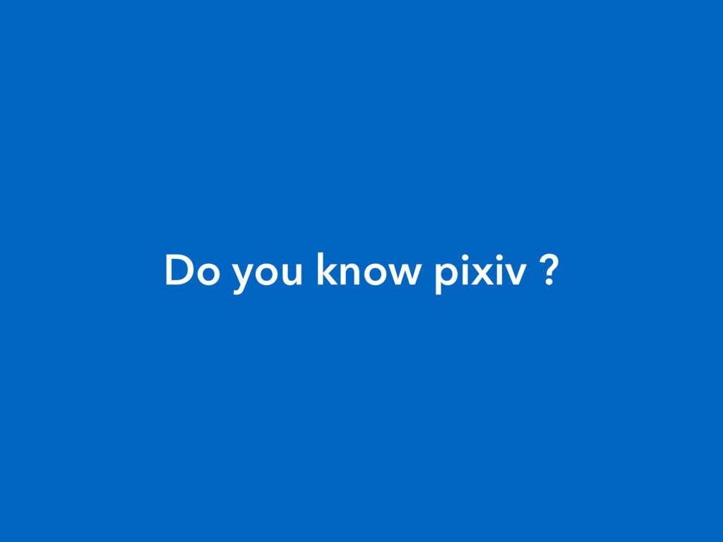 Do you know pixiv ?