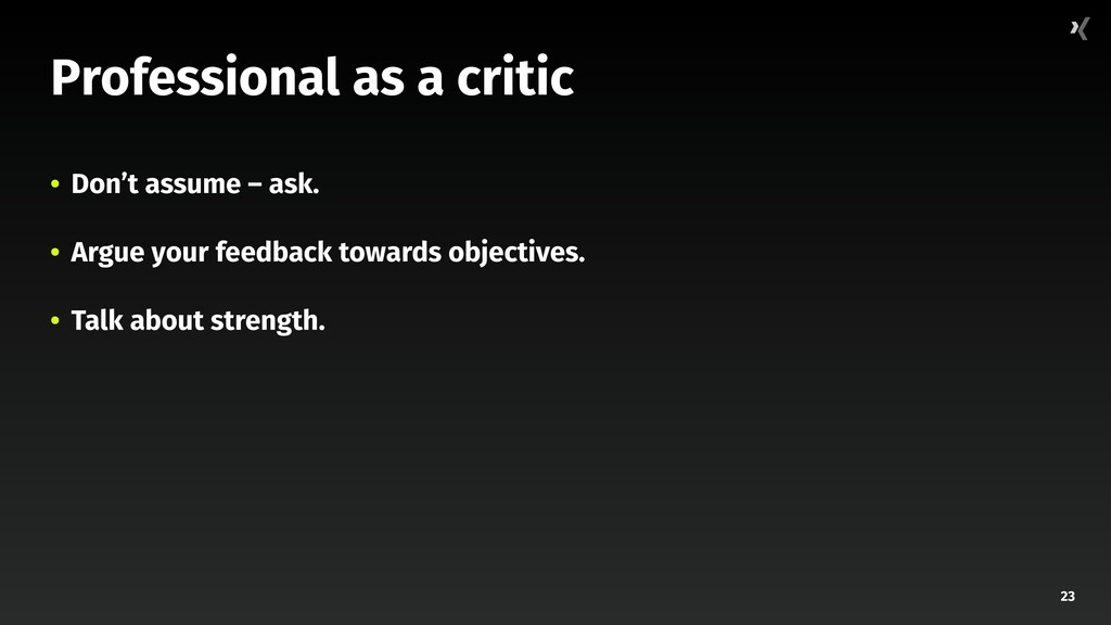 23 Professional as a critic • Don't assume – as...