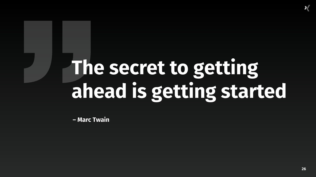 26 The secret to getting ahead is getting start...