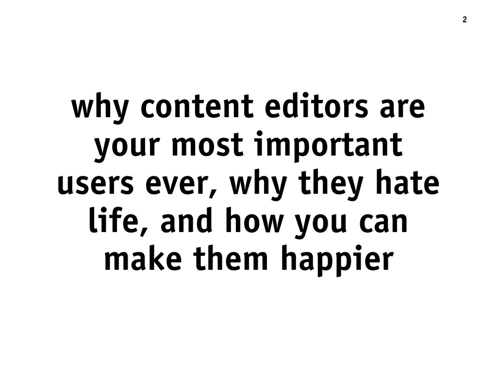 why content editors are your most important use...