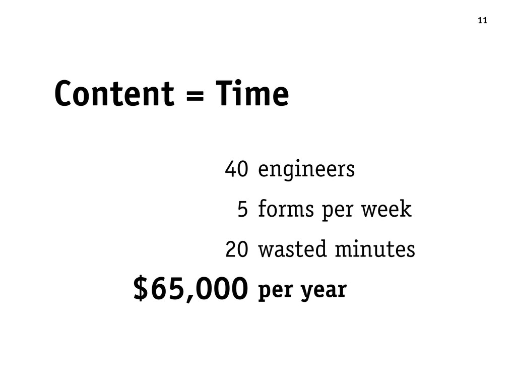 11 Content = Time 40 engineers 5 forms per week...