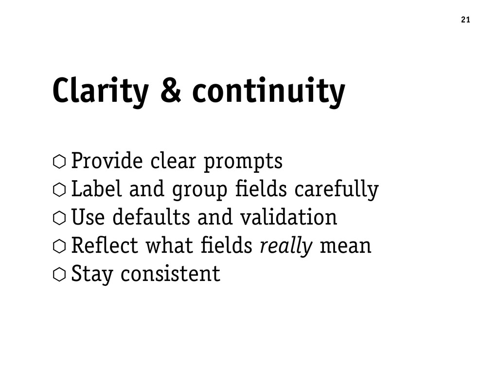Clarity & continuity 21 ⬡ Provide clear prompts...