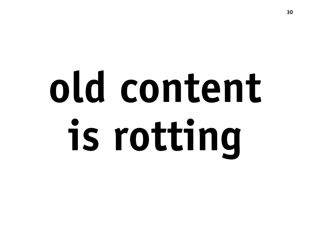 old content is rotting 30