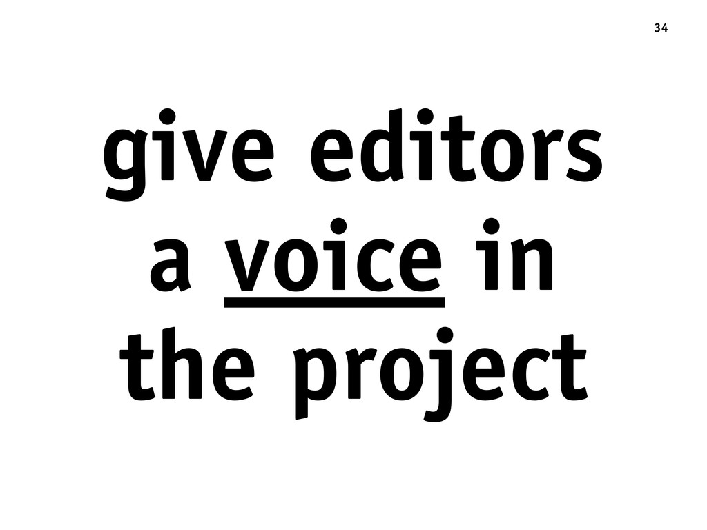 give editors a voice in the project 34