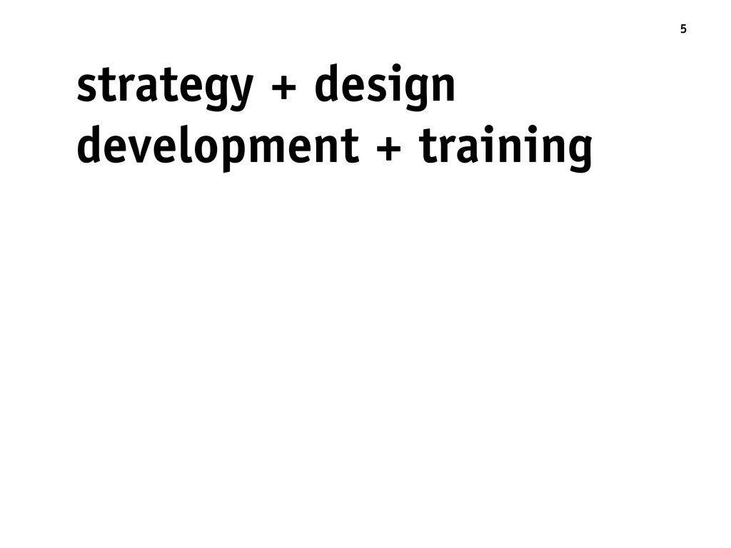 strategy + design development + training 5