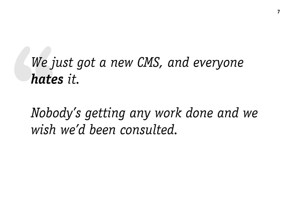 """ 7 We just got a new CMS, and everyone hates i..."