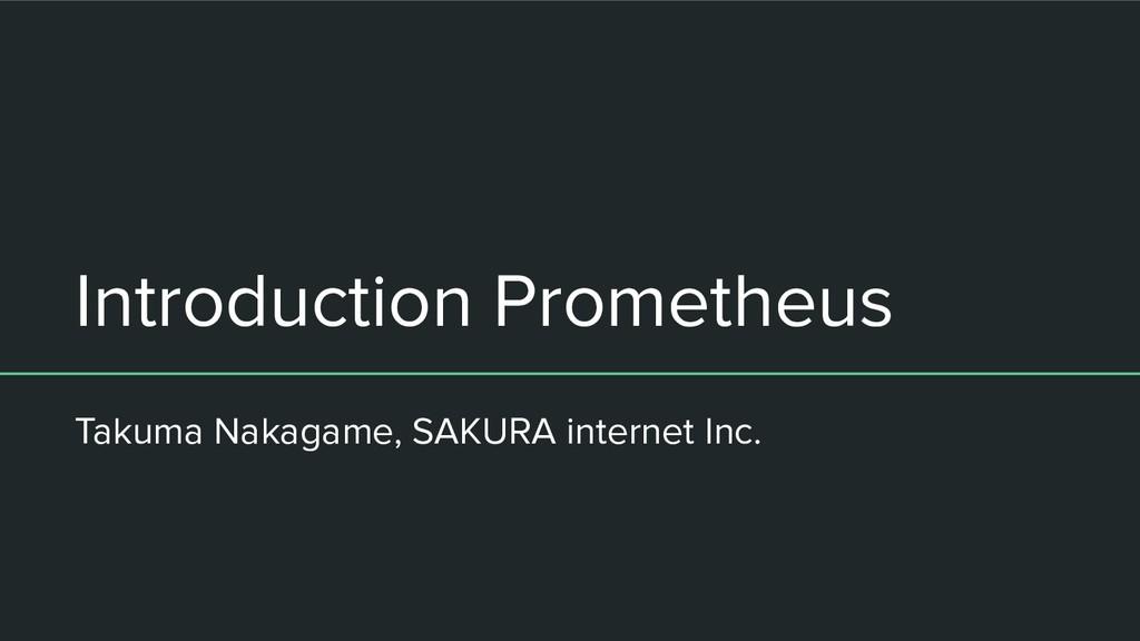 Introduction Prometheus Takuma Nakagame, SAKURA...