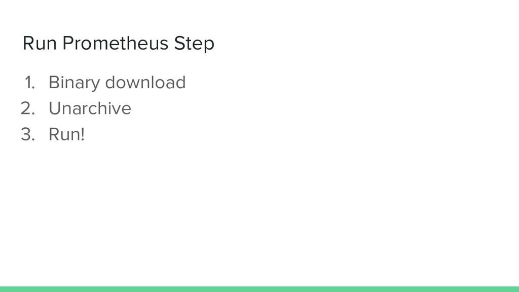 Run Prometheus Step 1. Binary download 2. Unarc...