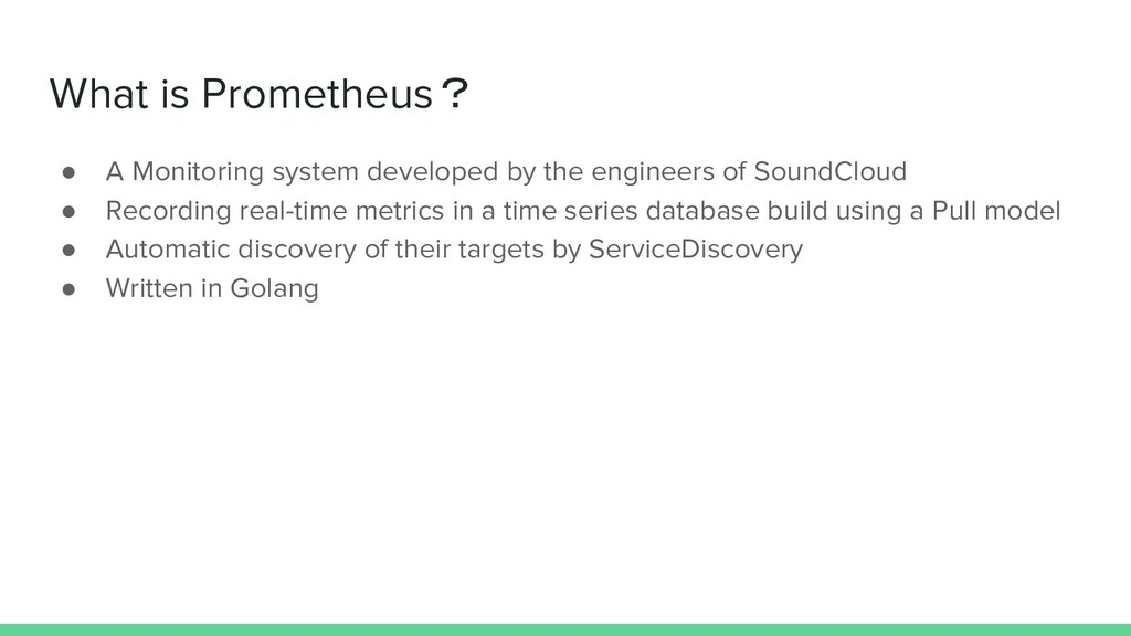 What is Prometheus? ● A Monitoring system devel...