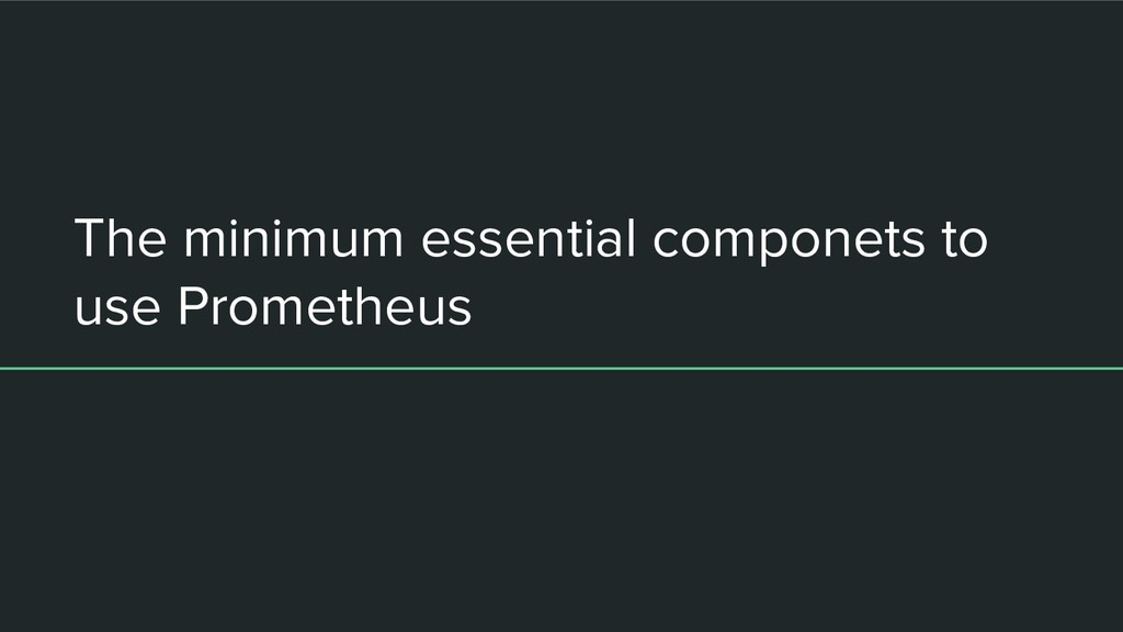 The minimum essential componets to use Promethe...