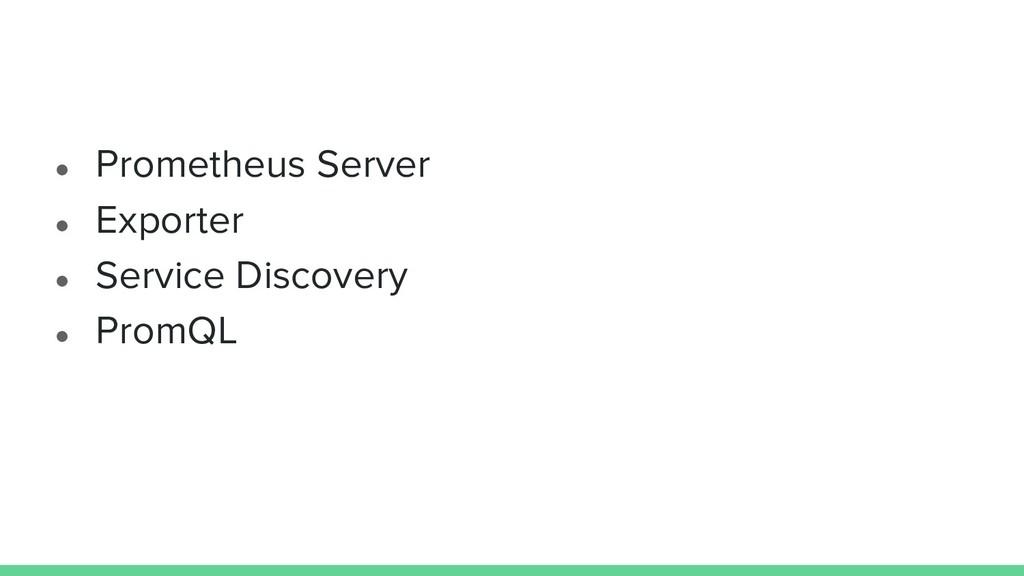 ● Prometheus Server ● Exporter ● Service Discov...