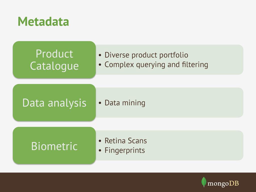 Metadata • Diverse product portfolio • Comple...