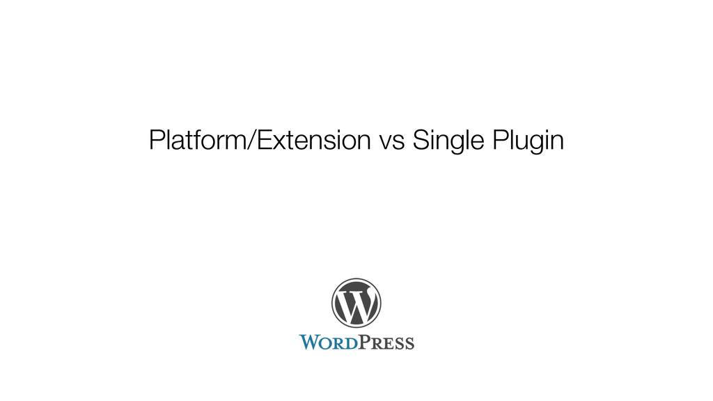 Platform/Extension vs Single Plugin