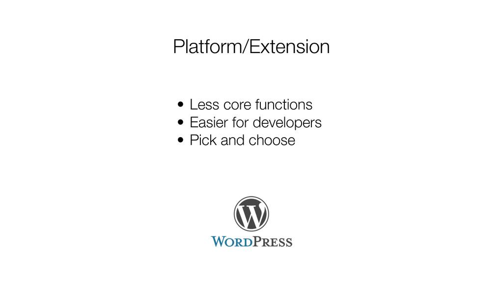 Platform/Extension • Less core functions • Easi...