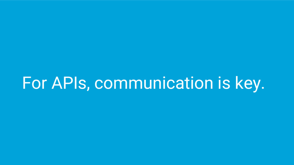 For APIs, communication is key.