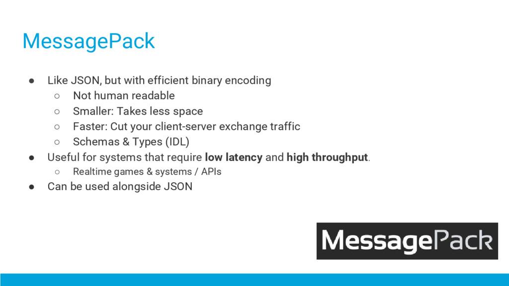 MessagePack ● Like JSON, but with efficient bin...