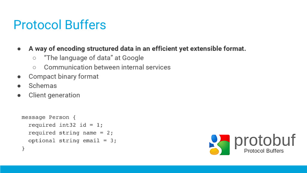Protocol Buffers ● A way of encoding structured...