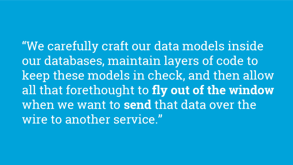 """""""We carefully craft our data models inside our ..."""