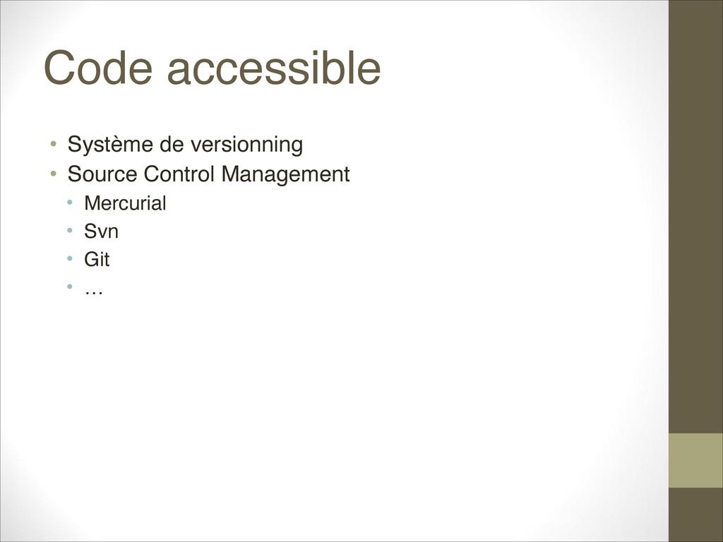 Code accessible • Système de versionning • Sou...
