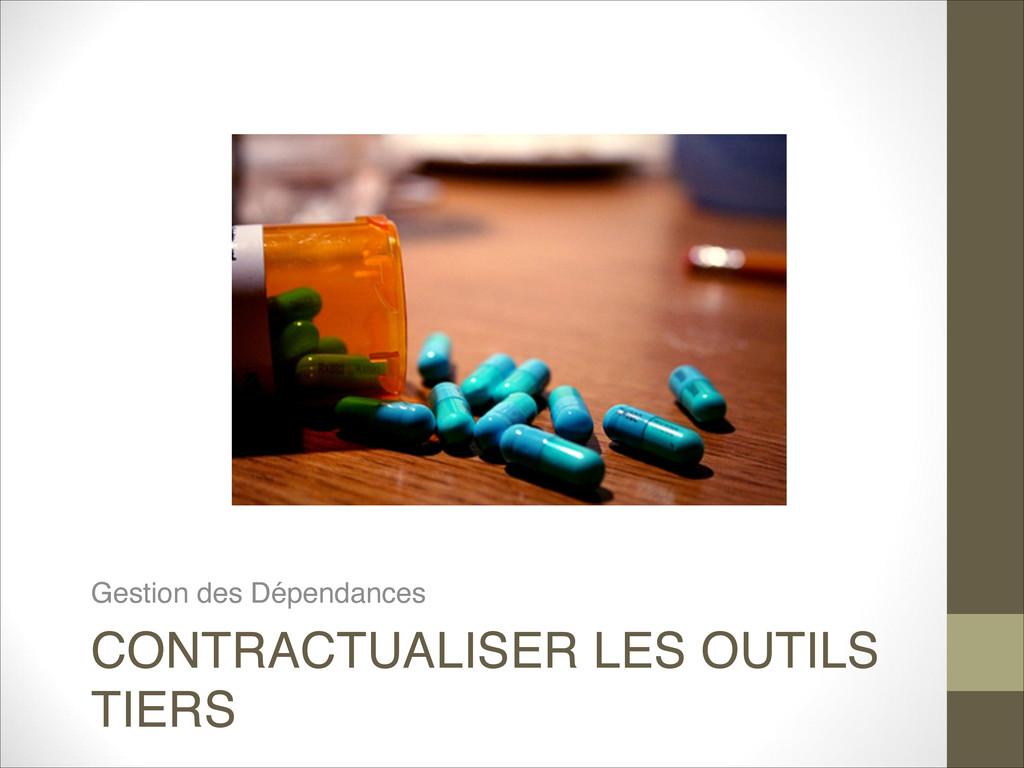 CONTRACTUALISER LES OUTILS TIERS Gestion des Dé...