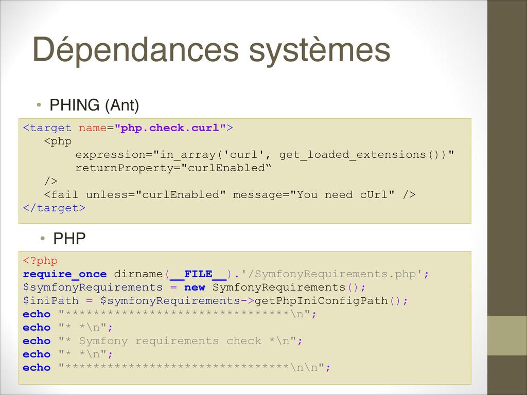 Dépendances systèmes • PHING (Ant) <target name...