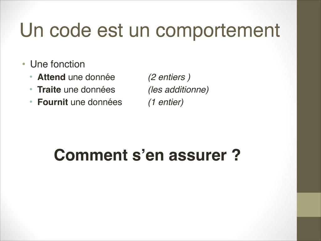 Un code est un comportement • Une fonction • A...