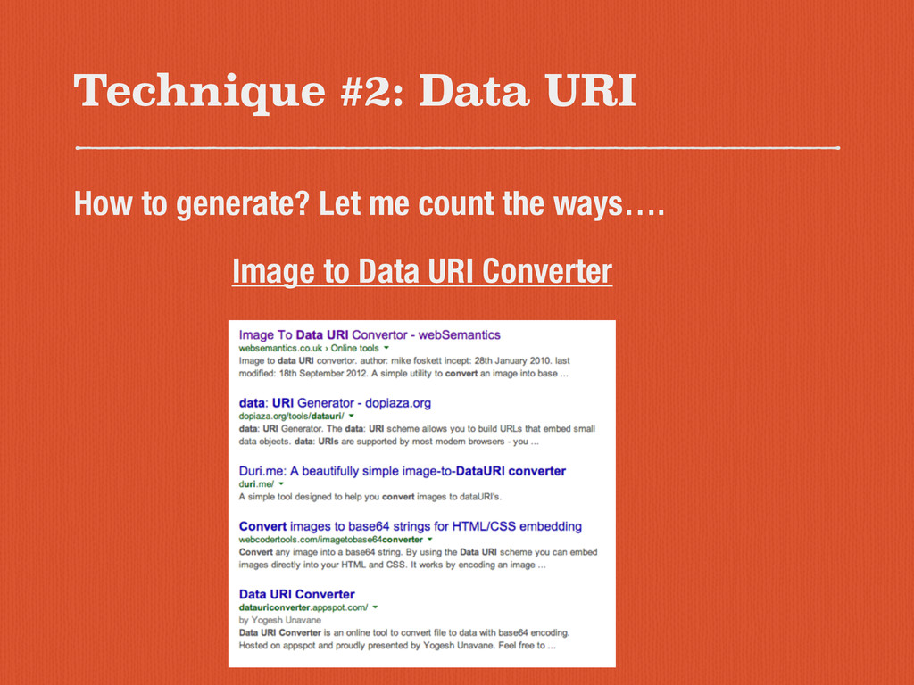 Technique #2: Data URI How to generate? Let me ...