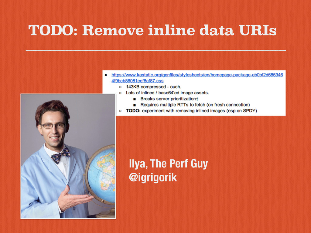 TODO: Remove inline data URIs Ilya, The Perf Gu...