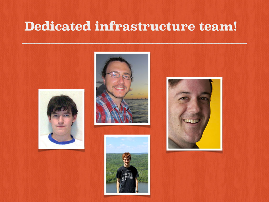 Dedicated infrastructure team!