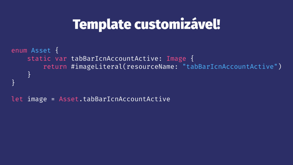 Template customizável! enum Asset { static var ...
