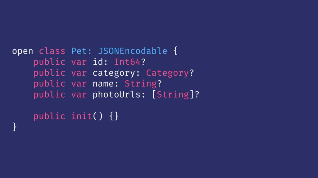 open class Pet: JSONEncodable { public var id: ...
