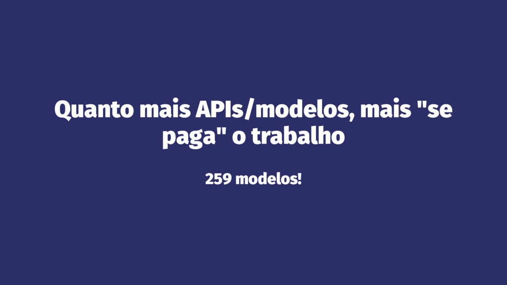 """Quanto mais APIs/modelos, mais """"se paga"""" o trab..."""