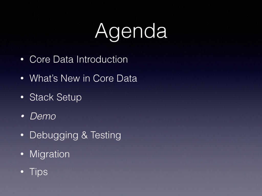 Agenda • Core Data Introduction • What's New in...