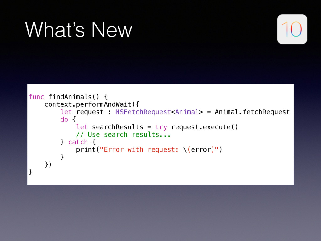 What's New func findAnimals() { context.perform...
