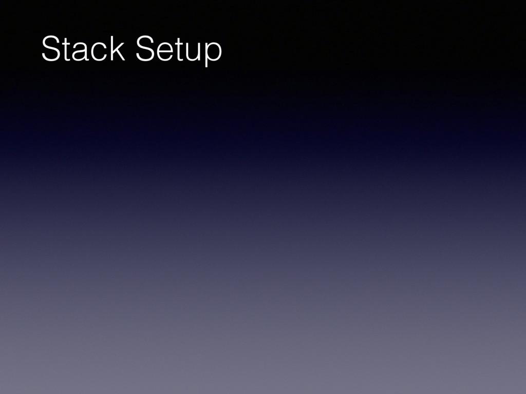 Stack Setup