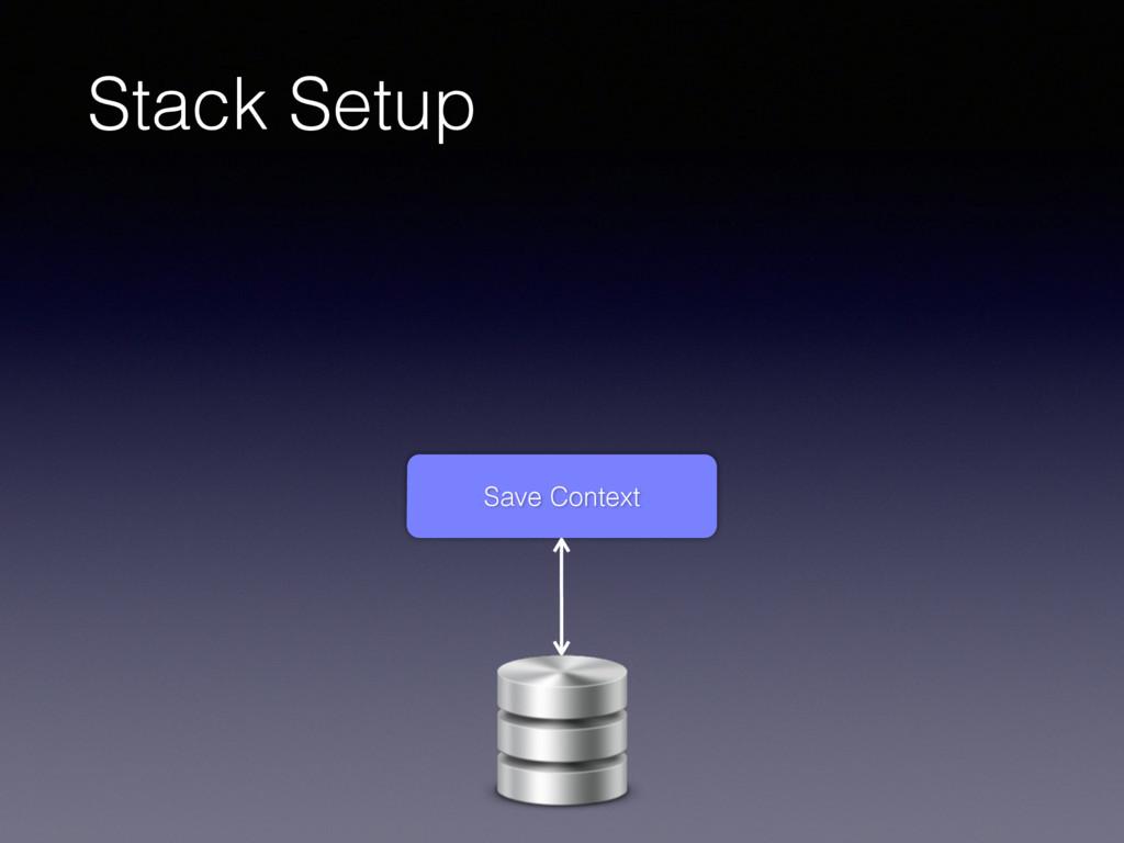 Stack Setup Save Context