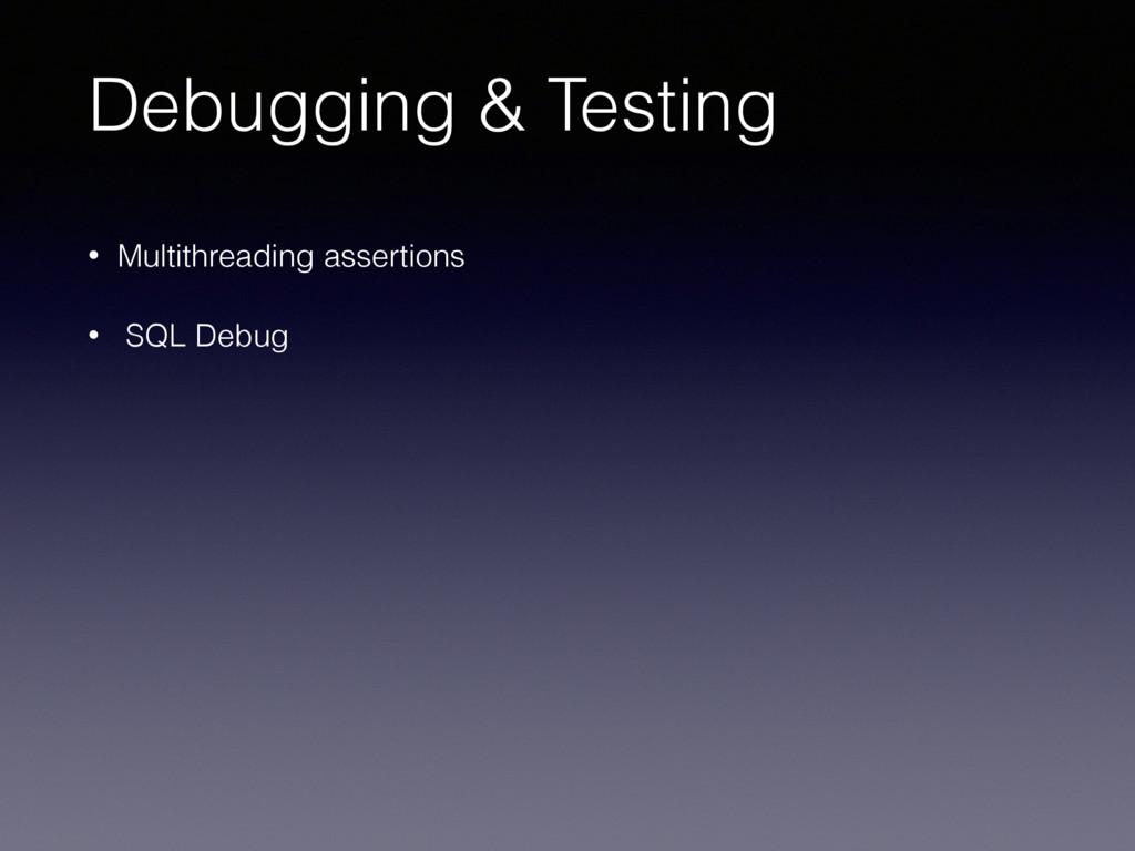 Debugging & Testing • Multithreading assertions...