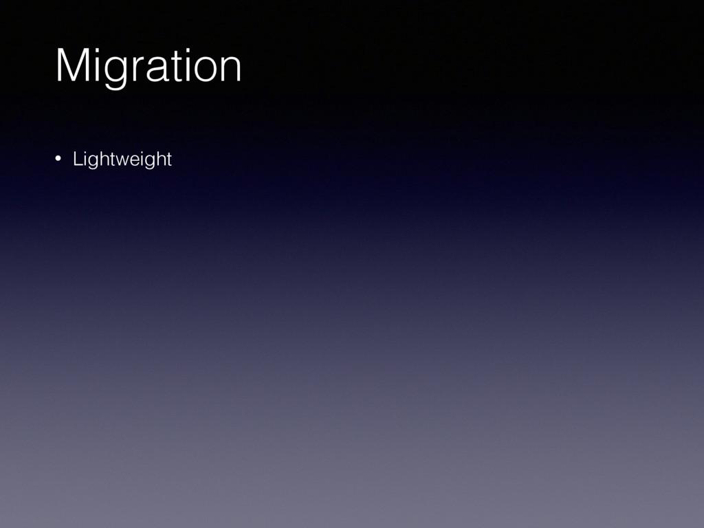 Migration • Lightweight